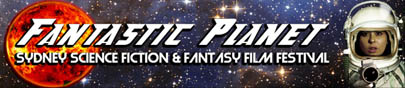 Fantastic Planet Science Fiction & Fantasy Film Festival 2013